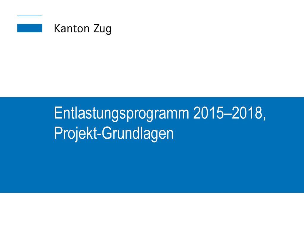 Entlastungsprogramm 2015–2018, Projekt-Grundlagen