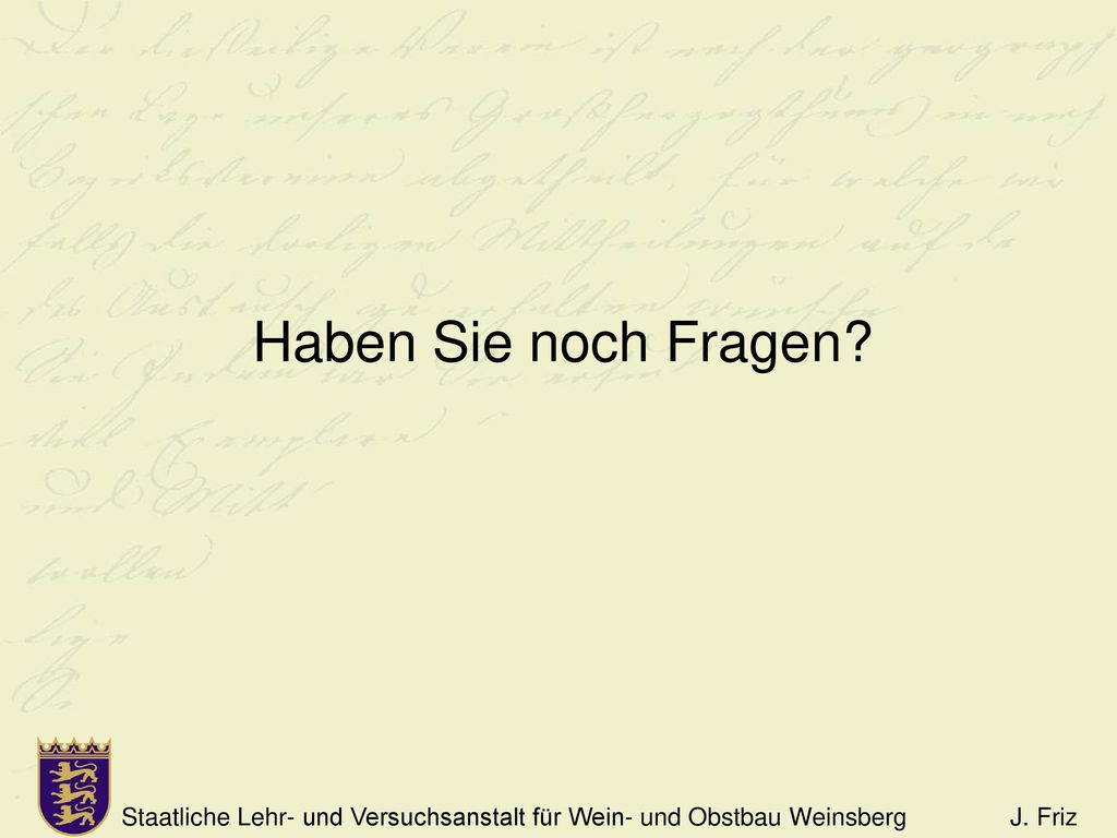 Haben Sie noch Fragen Staatliche Lehr- und Versuchsanstalt für Wein- und Obstbau Weinsberg J. Friz