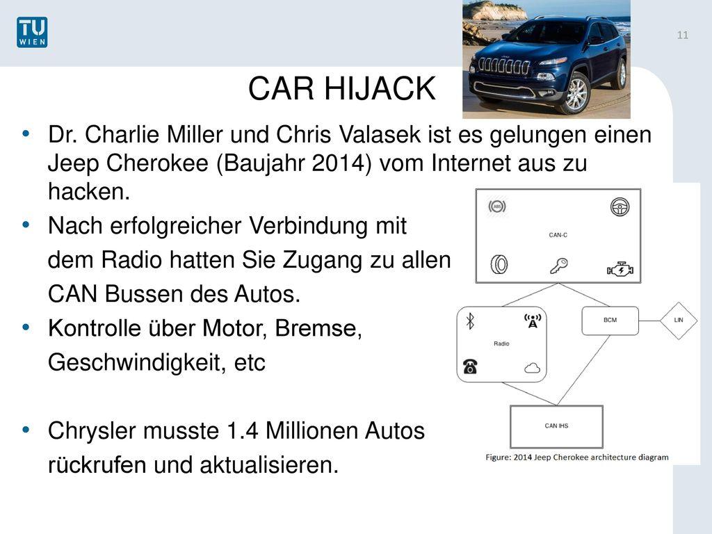 CAR HIJACK Dr. Charlie Miller und Chris Valasek ist es gelungen einen Jeep Cherokee (Baujahr 2014) vom Internet aus zu hacken.