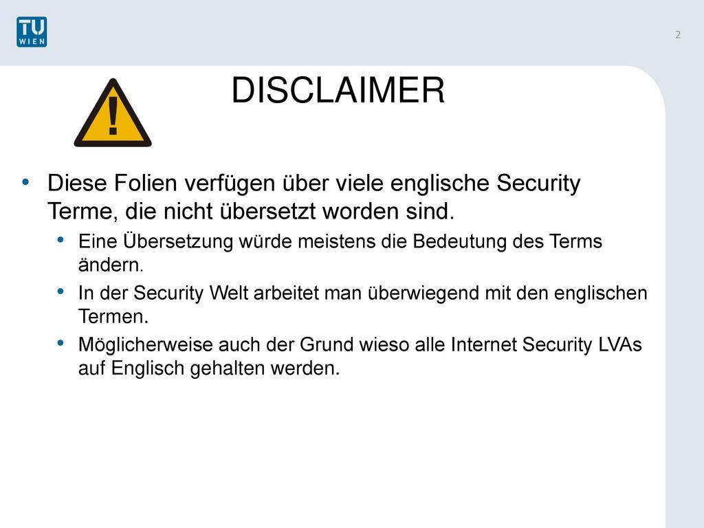 DISCLAIMER Diese Folien verfügen über viele englische Security Terme, die nicht übersetzt worden sind.
