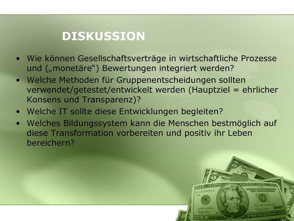 """DISKUSSION Wie können Gesellschaftsverträge in wirtschaftliche Prozesse und (""""monetäre ) Bewertungen integriert werden"""