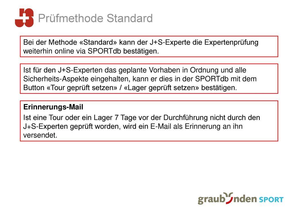 Prüfmethode Standard Bei der Methode «Standard» kann der J+S-Experte die Expertenprüfung weiterhin online via SPORTdb bestätigen.