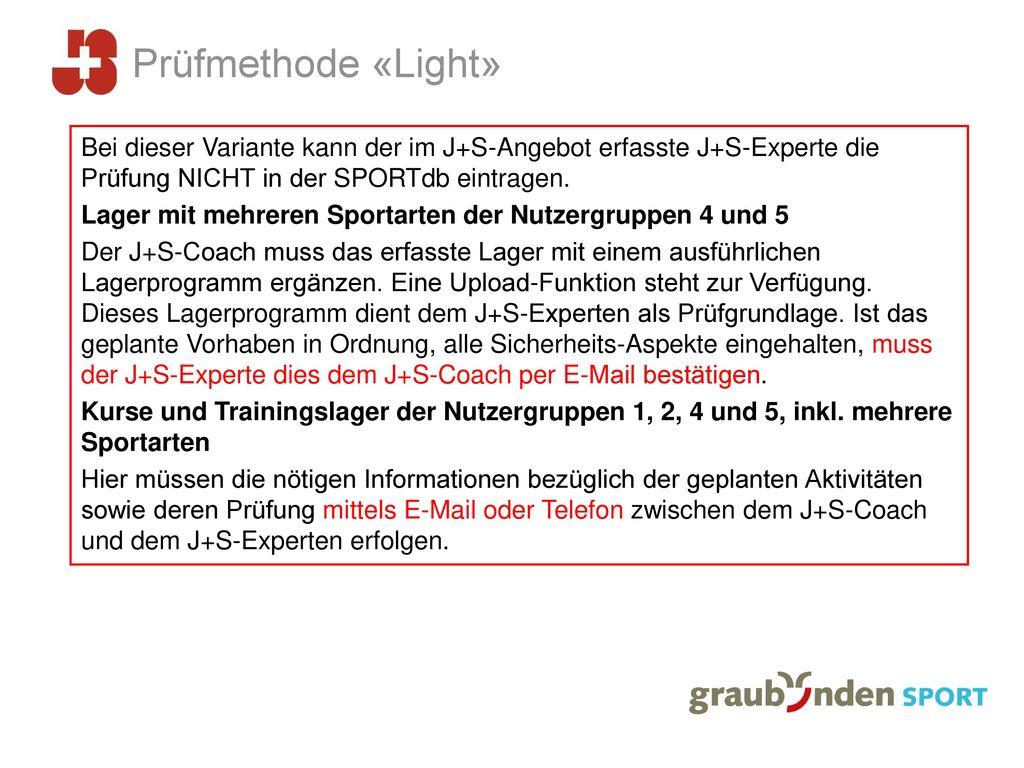 Prüfmethode «Light» Bei dieser Variante kann der im J+S-Angebot erfasste J+S-Experte die Prüfung NICHT in der SPORTdb eintragen.