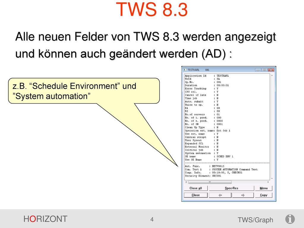 TWS 8.3 Alle neuen Felder von TWS 8.3 werden angezeigt und können auch geändert werden (AD) : z.B.