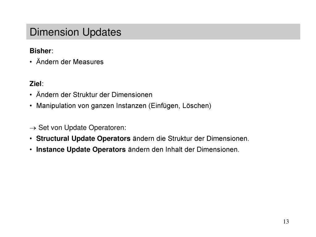 Dimension Updates Bisher: Ändern der Measures Ziel: