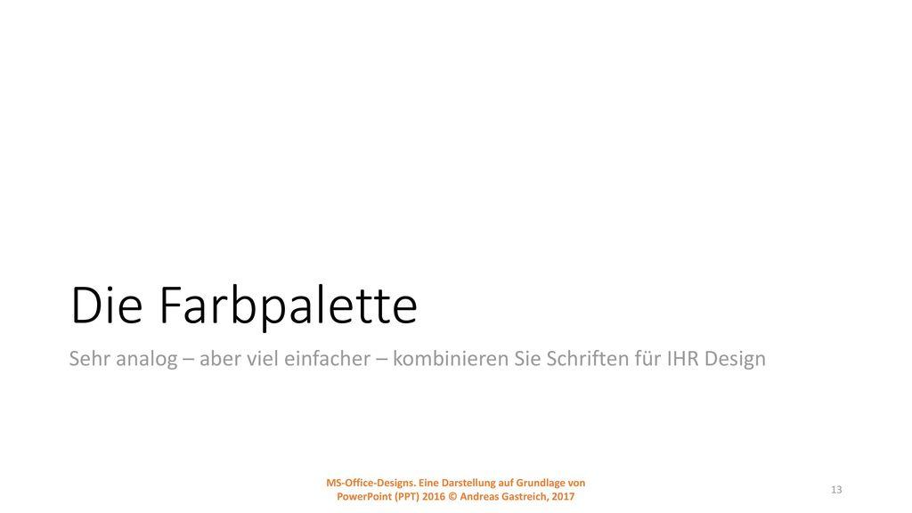 Die Farbpalette Sehr analog – aber viel einfacher – kombinieren Sie Schriften für IHR Design.