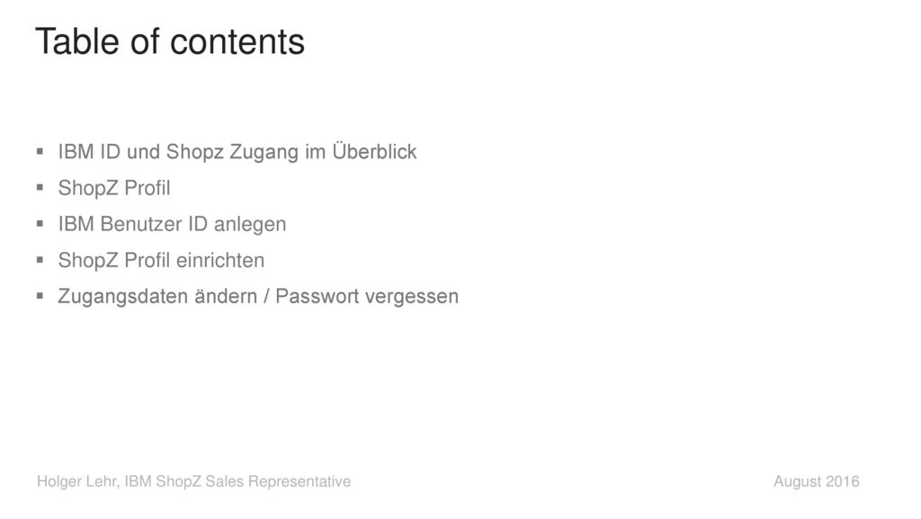 Table of contents IBM ID und Shopz Zugang im Überblick ShopZ Profil