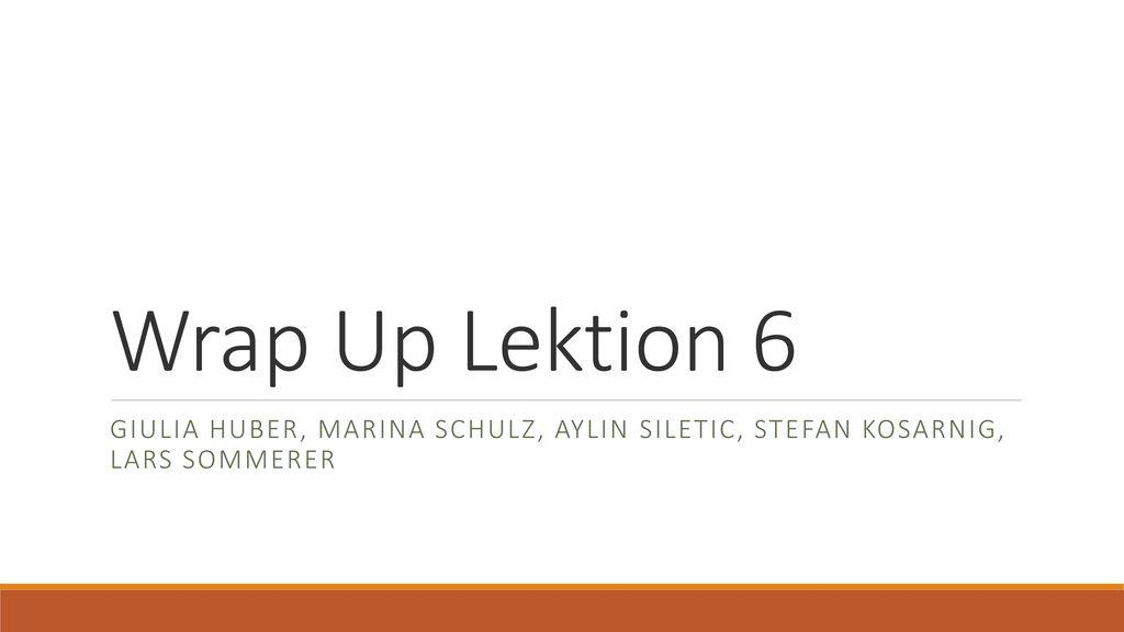 Wrap Up Lektion 6 Giulia Huber, Marina Schulz, Aylin Siletic, Stefan Kosarnig, Lars Sommerer