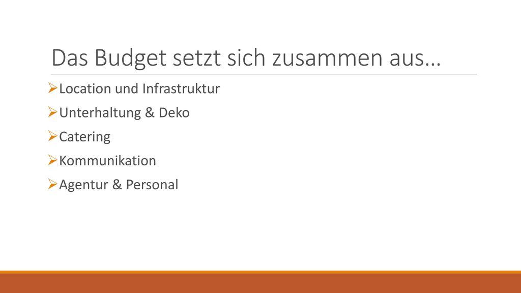Das Budget setzt sich zusammen aus…