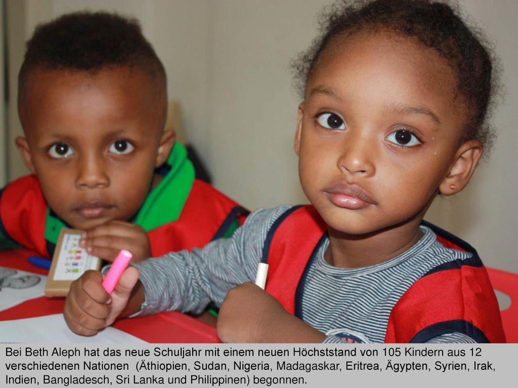 Bei Beth Aleph hat das neue Schuljahr mit einem neuen Höchststand von 105 Kindern aus 12 verschiedenen Nationen (Äthiopien, Sudan, Nigeria, Madagaskar, Eritrea, Ägypten, Syrien, Irak, Indien, Bangladesch, Sri Lanka und Philippinen) begonnen.