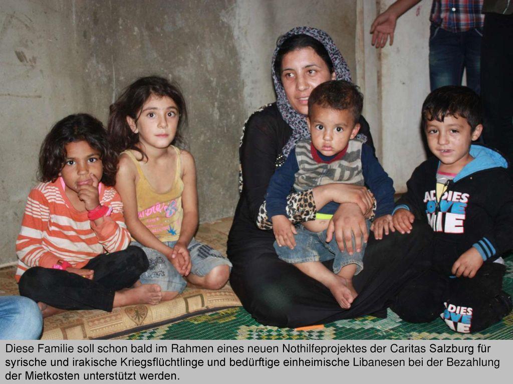 Diese Familie soll schon bald im Rahmen eines neuen Nothilfeprojektes der Caritas Salzburg für syrische und irakische Kriegsflüchtlinge und bedürftige einheimische Libanesen bei der Bezahlung der Mietkosten unterstützt werden.