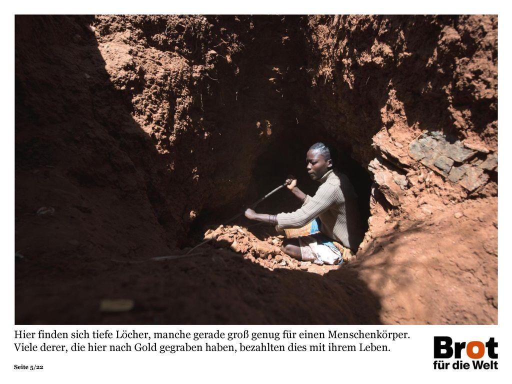 Hier finden sich tiefe Löcher, manche gerade groß genug für einen Menschenkörper. Viele derer, die hier nach Gold gegraben haben, bezahlten dies mit ihrem Leben.