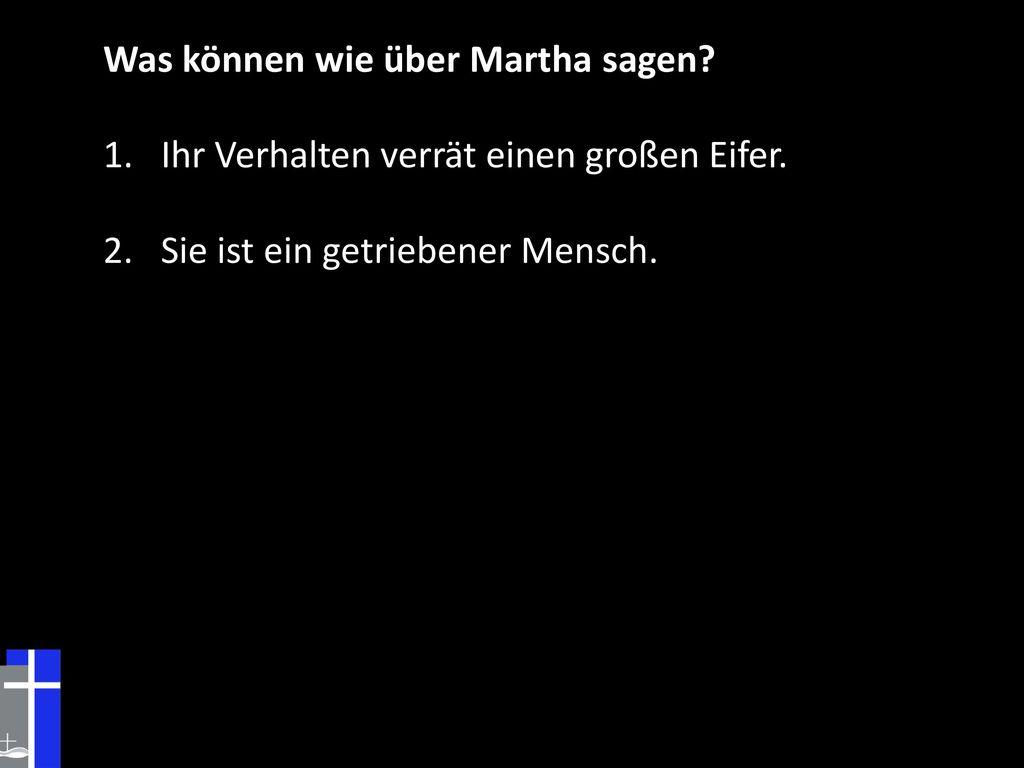 Was können wie über Martha sagen