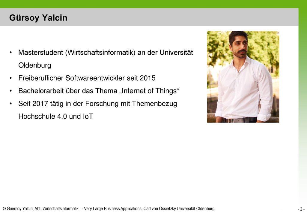 Gürsoy Yalcin Masterstudent (Wirtschaftsinformatik) an der Universität Oldenburg. Freiberuflicher Softwareentwickler seit 2015.