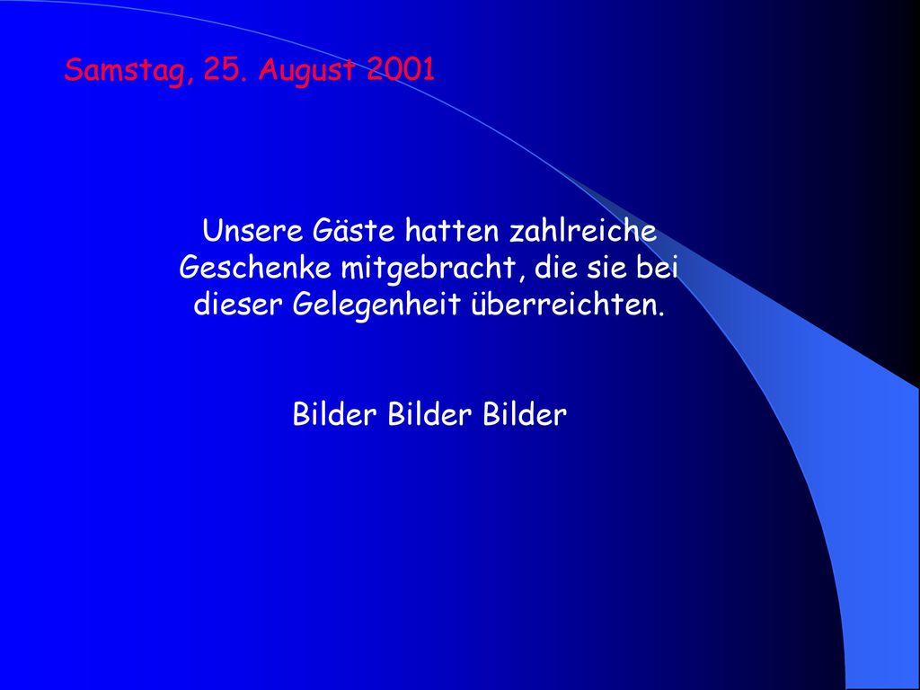 Samstag, 25. August 2001 Unsere Gäste hatten zahlreiche Geschenke mitgebracht, die sie bei dieser Gelegenheit überreichten.