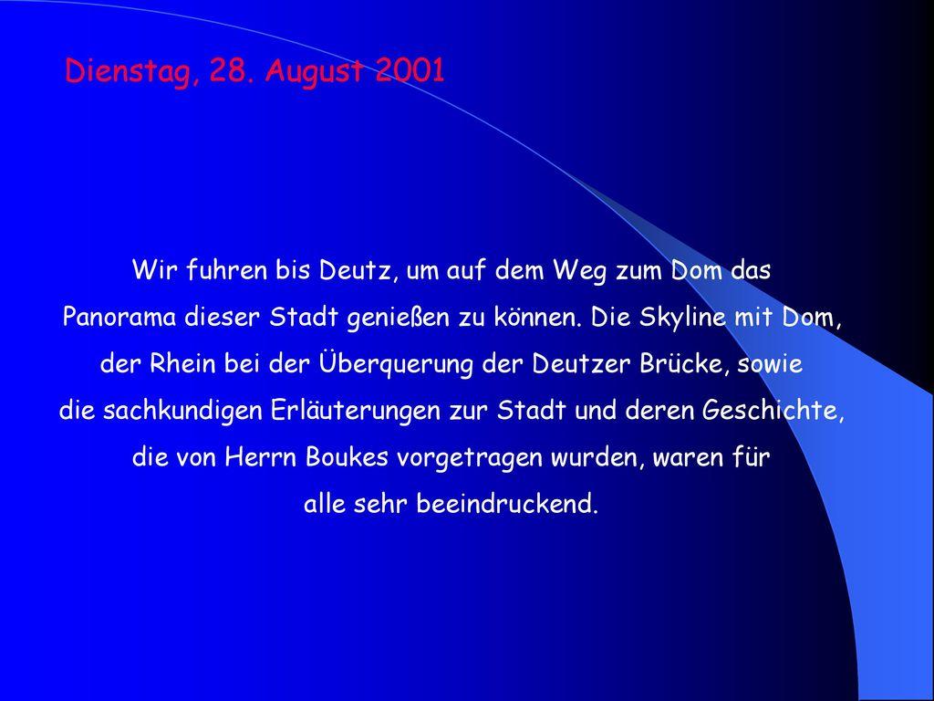 Dienstag, 28. August 2001 Wir fuhren bis Deutz, um auf dem Weg zum Dom das. Panorama dieser Stadt genießen zu können. Die Skyline mit Dom,