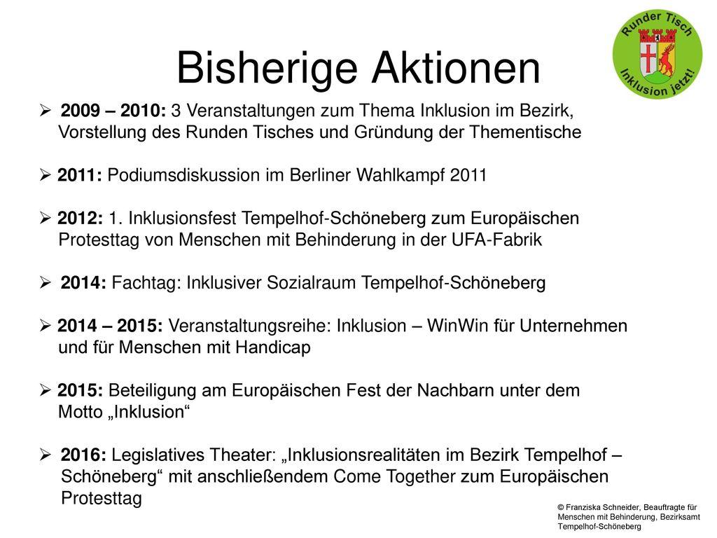Bisherige Aktionen 2009 – 2010: 3 Veranstaltungen zum Thema Inklusion im Bezirk, Vorstellung des Runden Tisches und Gründung der Thementische.