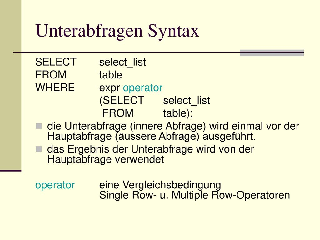Unterabfragen Syntax SELECT select_list FROM table WHERE expr operator