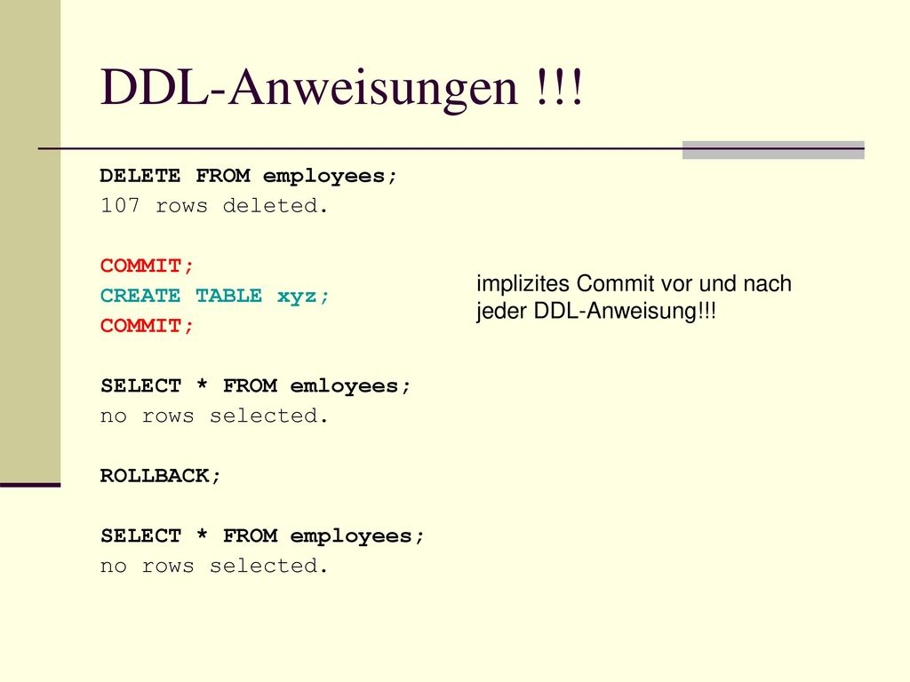 DDL-Anweisungen !!! DELETE FROM employees; 107 rows deleted. COMMIT;