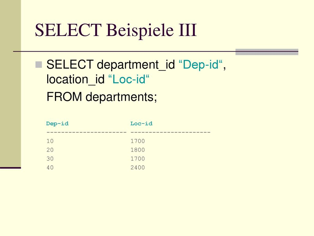 SELECT Beispiele III SELECT department_id Dep-id , location_id Loc-id FROM departments; Dep-id Loc-id.