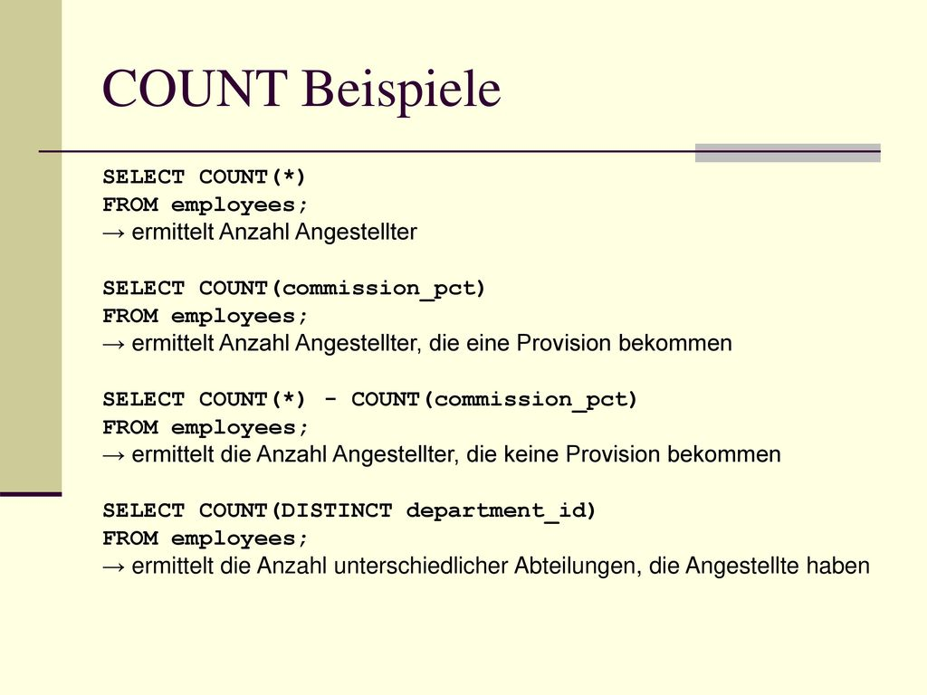 COUNT Beispiele SELECT COUNT(*) FROM employees;