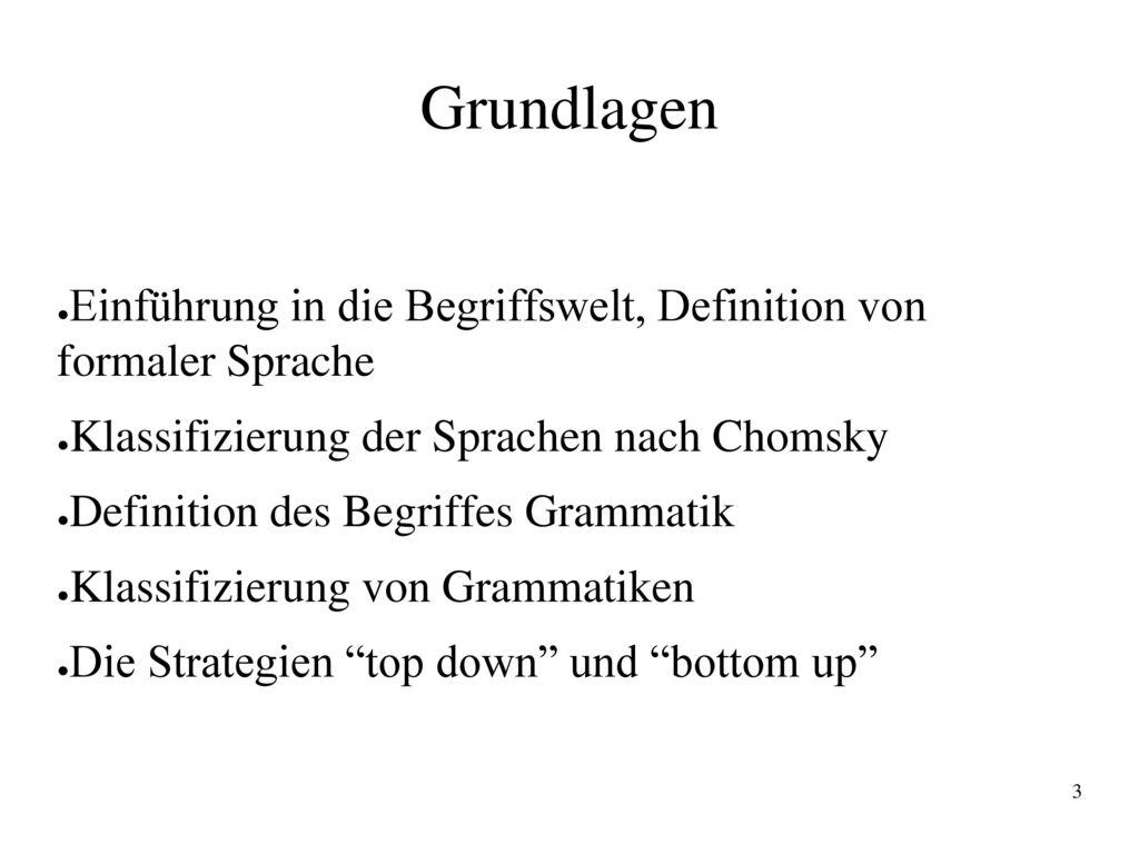 Grundlagen Einführung in die Begriffswelt, Definition von formaler Sprache. Klassifizierung der Sprachen nach Chomsky.