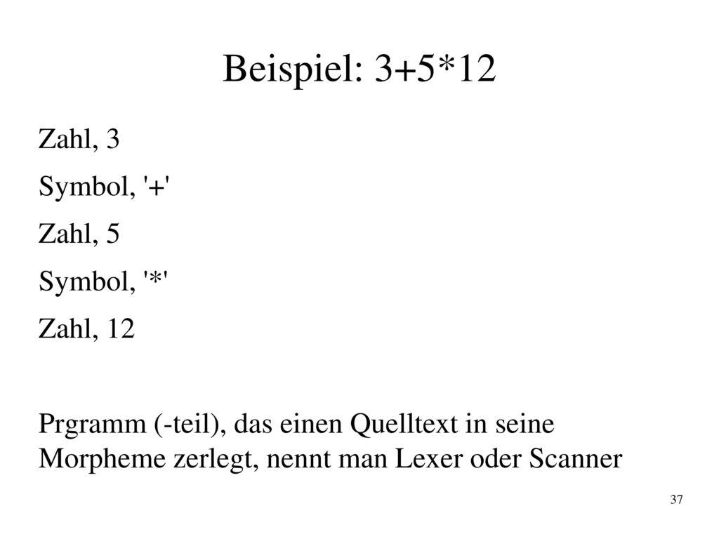 Beispiel: 3+5*12 Zahl, 3 Symbol, + Zahl, 5 Symbol, * Zahl, 12