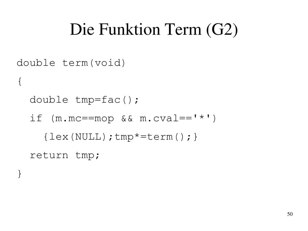 Die Funktion Term (G2) double term(void) { double tmp=fac();
