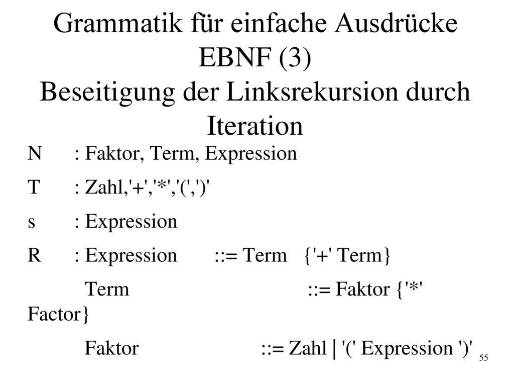 Grammatik für einfache Ausdrücke EBNF (3) Beseitigung der Linksrekursion durch Iteration