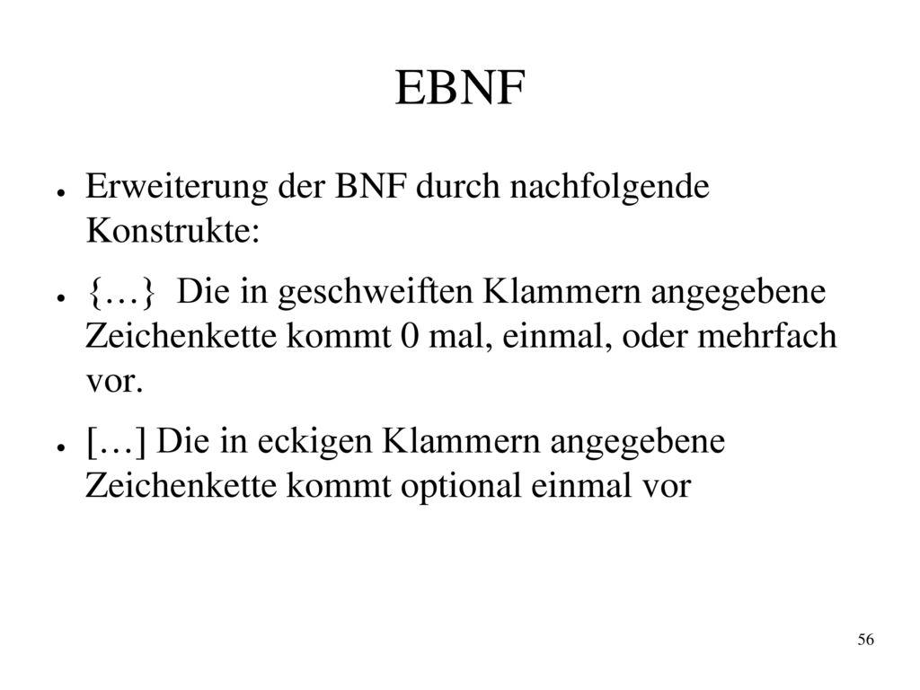 EBNF Erweiterung der BNF durch nachfolgende Konstrukte: