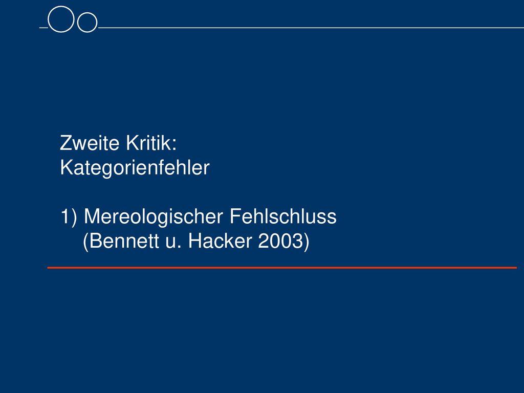 Zweite Kritik: Kategorienfehler 1) Mereologischer Fehlschluss (Bennett u. Hacker 2003)