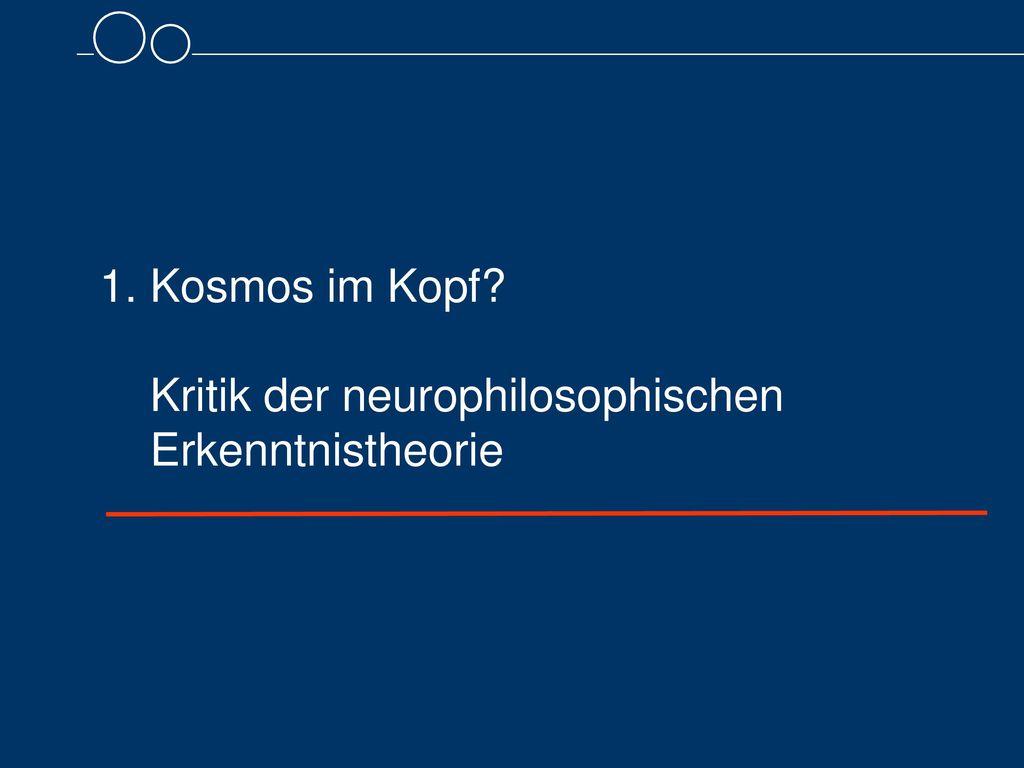 1. Kosmos im Kopf Kritik der neurophilosophischen Erkenntnistheorie