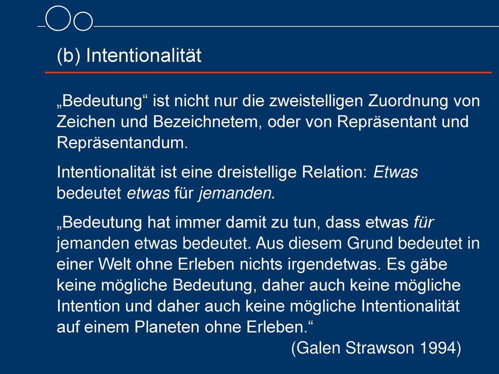 """(b) Intentionalität """"Bedeutung ist nicht nur die zweistelligen Zuordnung von Zeichen und Bezeichnetem, oder von Repräsentant und Repräsentandum."""