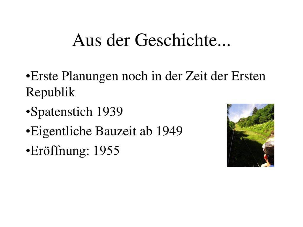 Aus der Geschichte... Erste Planungen noch in der Zeit der Ersten Republik. Spatenstich 1939. Eigentliche Bauzeit ab 1949.