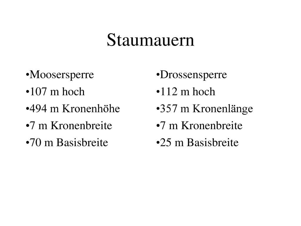 Staumauern Moosersperre 107 m hoch 494 m Kronenhöhe 7 m Kronenbreite
