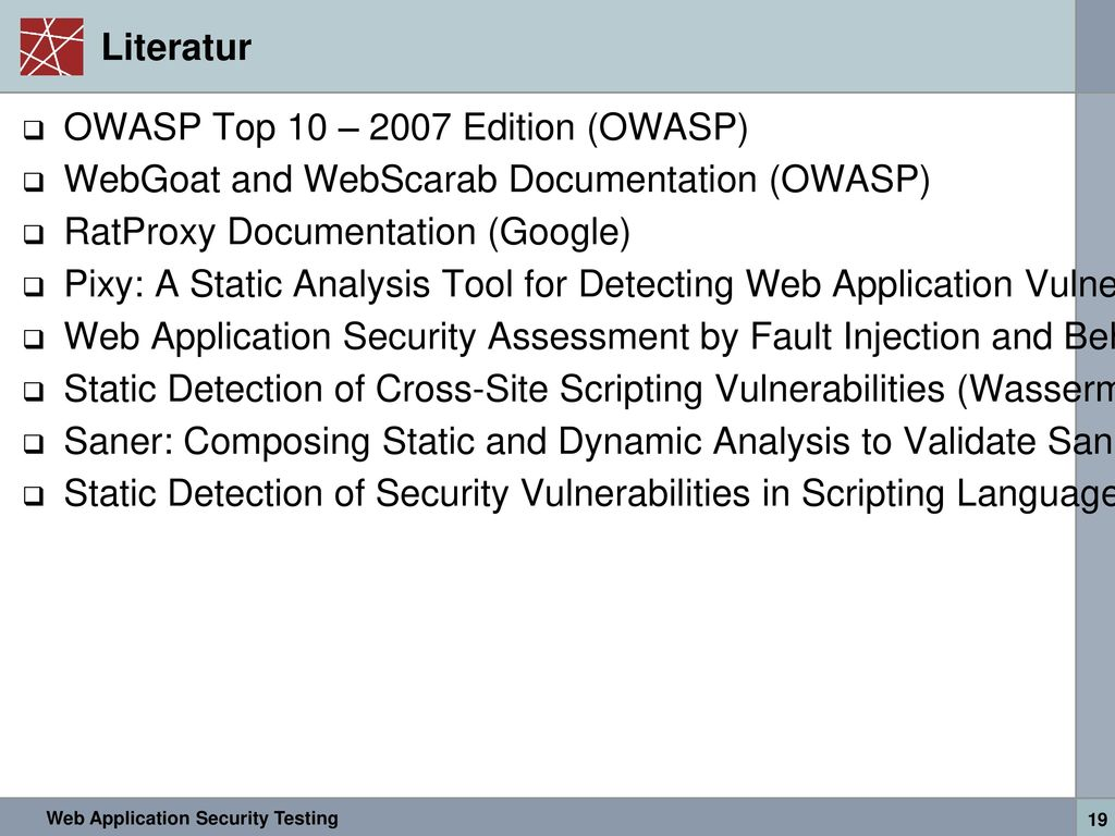 Literatur OWASP Top 10 – 2007 Edition (OWASP) WebGoat and WebScarab Documentation (OWASP) RatProxy Documentation (Google)