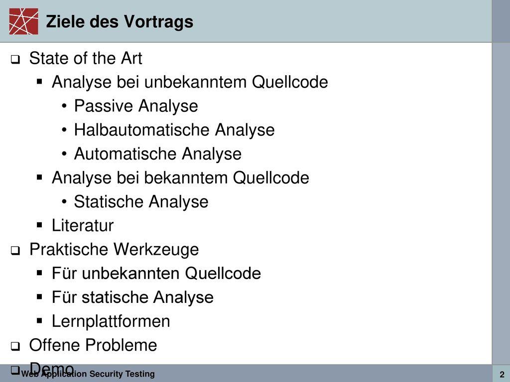 Ziele des Vortrags State of the Art. Analyse bei unbekanntem Quellcode. Passive Analyse. Halbautomatische Analyse.