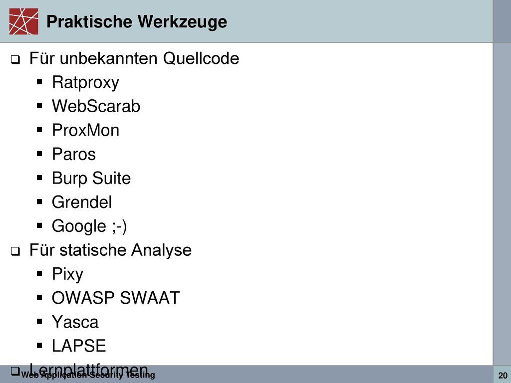 Praktische Werkzeuge Für unbekannten Quellcode. Ratproxy. WebScarab. ProxMon. Paros. Burp Suite.