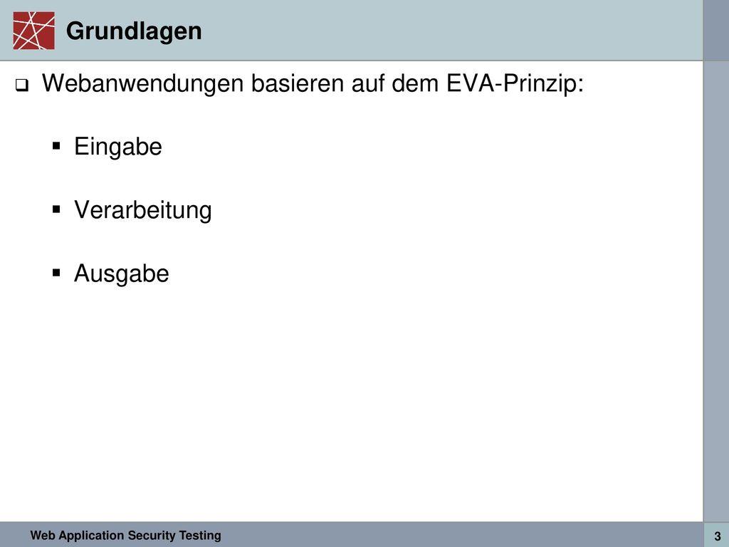 Grundlagen Webanwendungen basieren auf dem EVA-Prinzip: Eingabe Verarbeitung Ausgabe