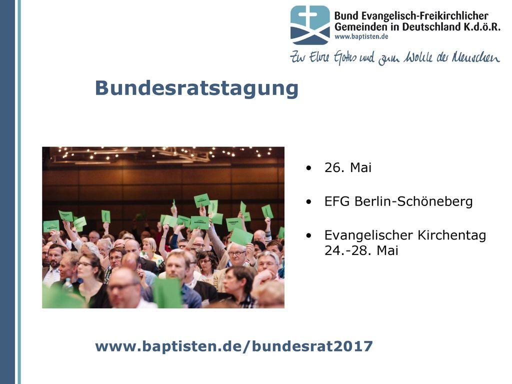 Bundesratstagung www.baptisten.de/bundesrat2017 26. Mai