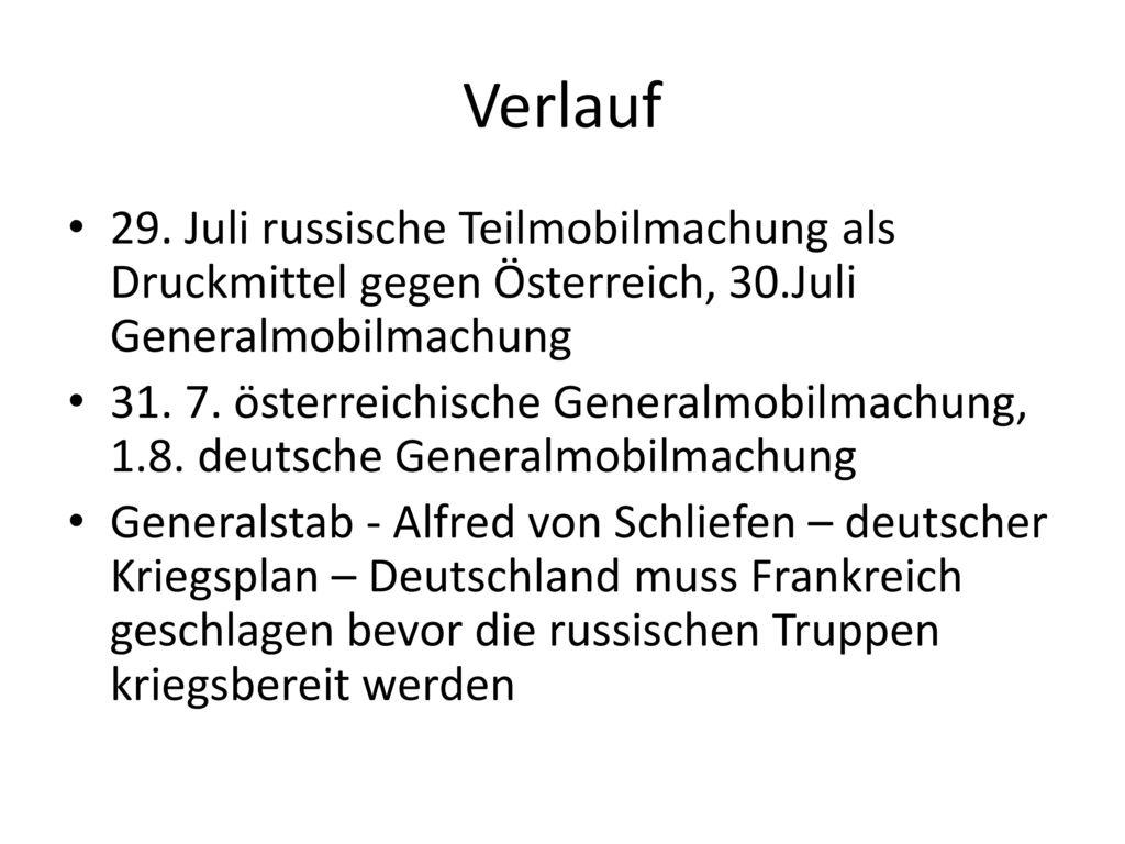 Verlauf 29. Juli russische Teilmobilmachung als Druckmittel gegen Österreich, 30.Juli Generalmobilmachung.