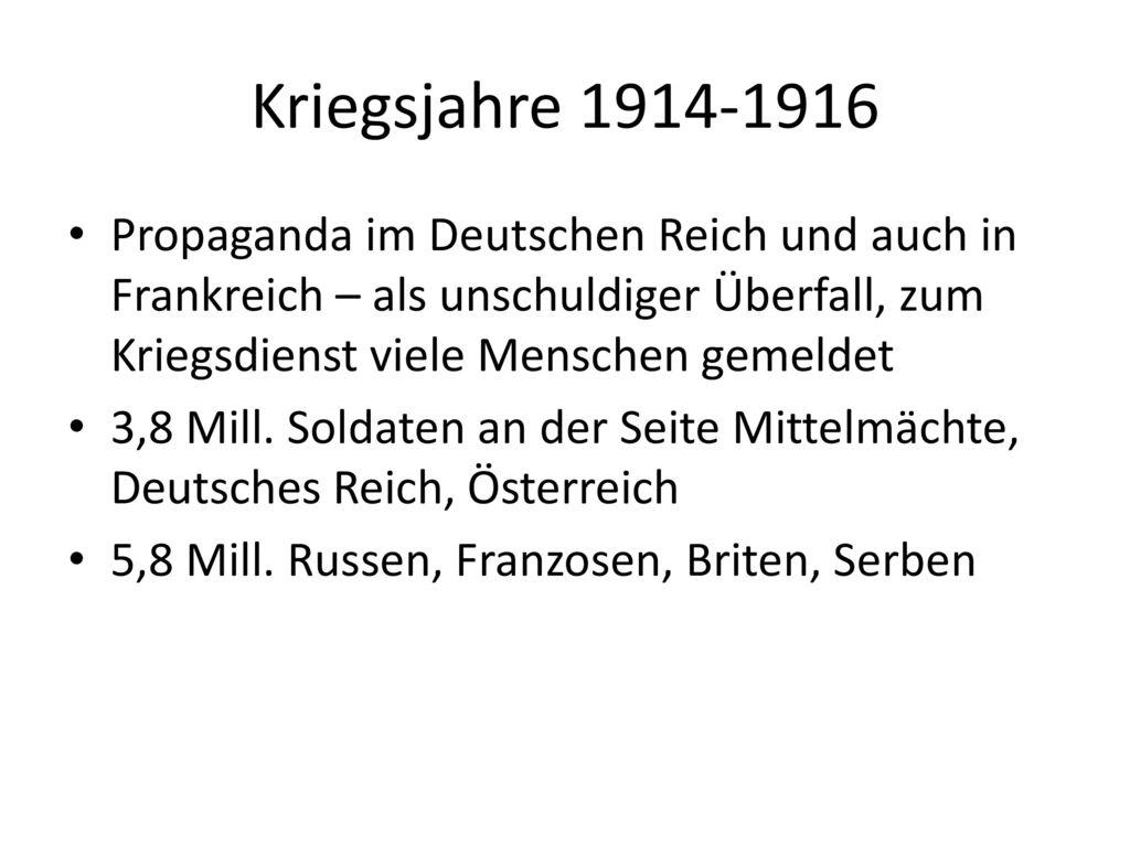 Kriegsjahre 1914-1916 Propaganda im Deutschen Reich und auch in Frankreich – als unschuldiger Überfall, zum Kriegsdienst viele Menschen gemeldet.
