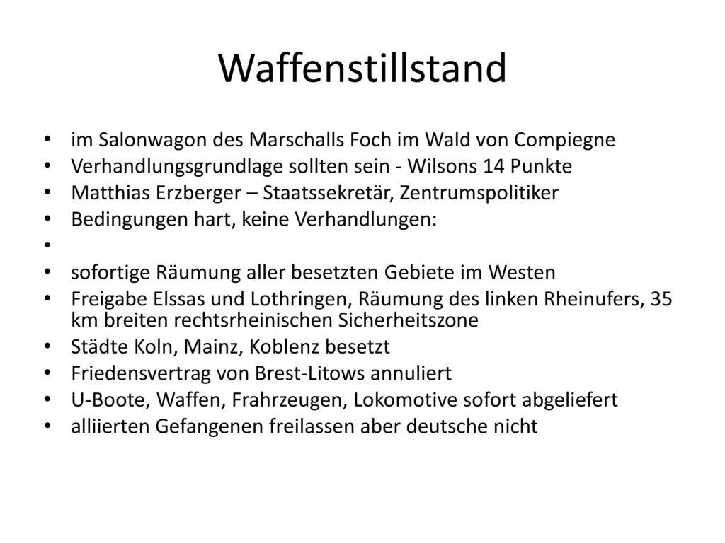 Waffenstillstand im Salonwagon des Marschalls Foch im Wald von Compiegne. Verhandlungsgrundlage sollten sein - Wilsons 14 Punkte.
