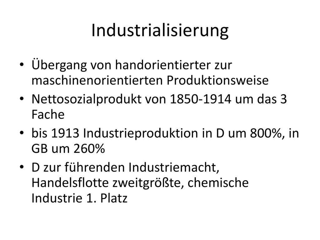 Industrialisierung Übergang von handorientierter zur maschinenorientierten Produktionsweise. Nettosozialprodukt von 1850-1914 um das 3 Fache.
