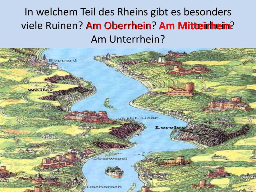 In welchem Teil des Rheins gibt es besonders viele Ruinen Am Oberrhein Am Mitteirhein Am Unterrhein