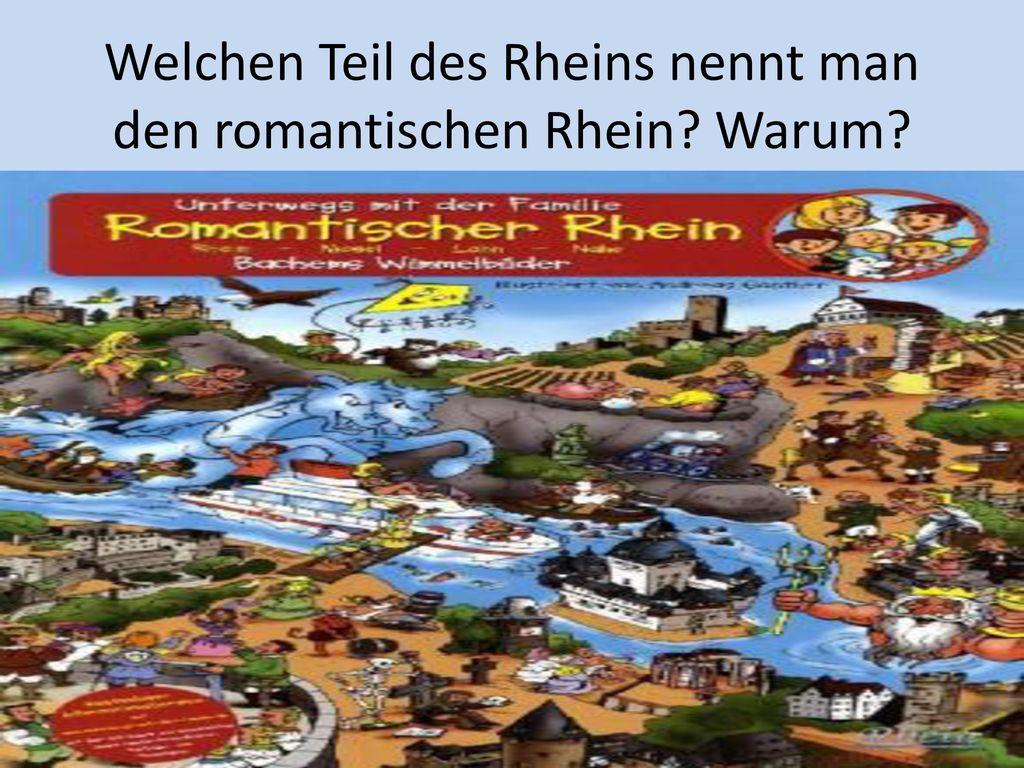 Welchen Teil des Rheins nennt man den romantischen Rhein Warum
