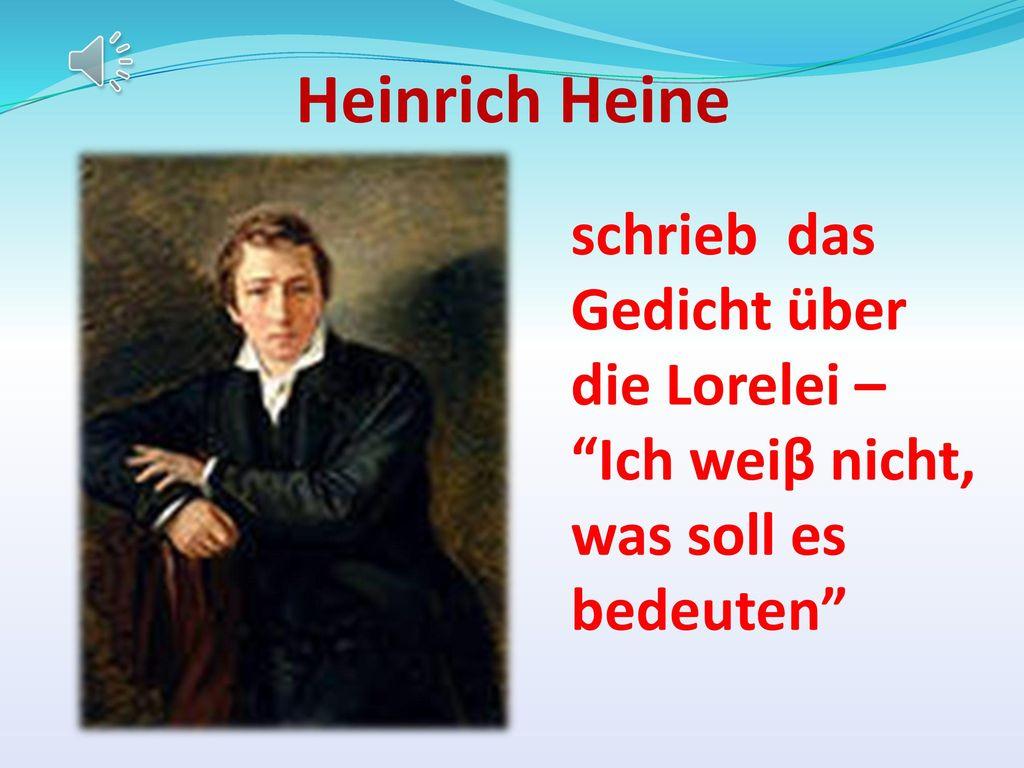 Heinrich Heine schrieb das Gedicht über die Lorelei – Ich weiβ nicht,