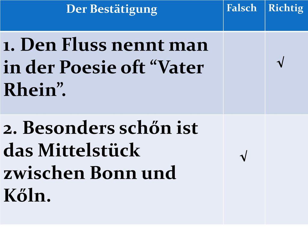 1. Den Fluss nennt man in der Poesie oft Vater Rhein .