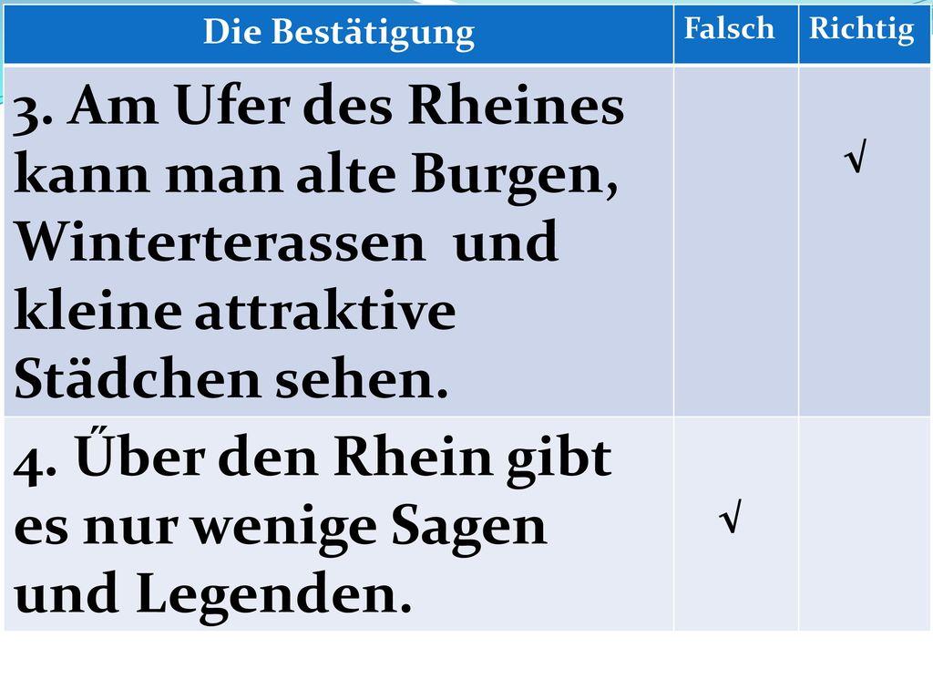 4. Űber den Rhein gibt es nur wenige Sagen und Legenden.