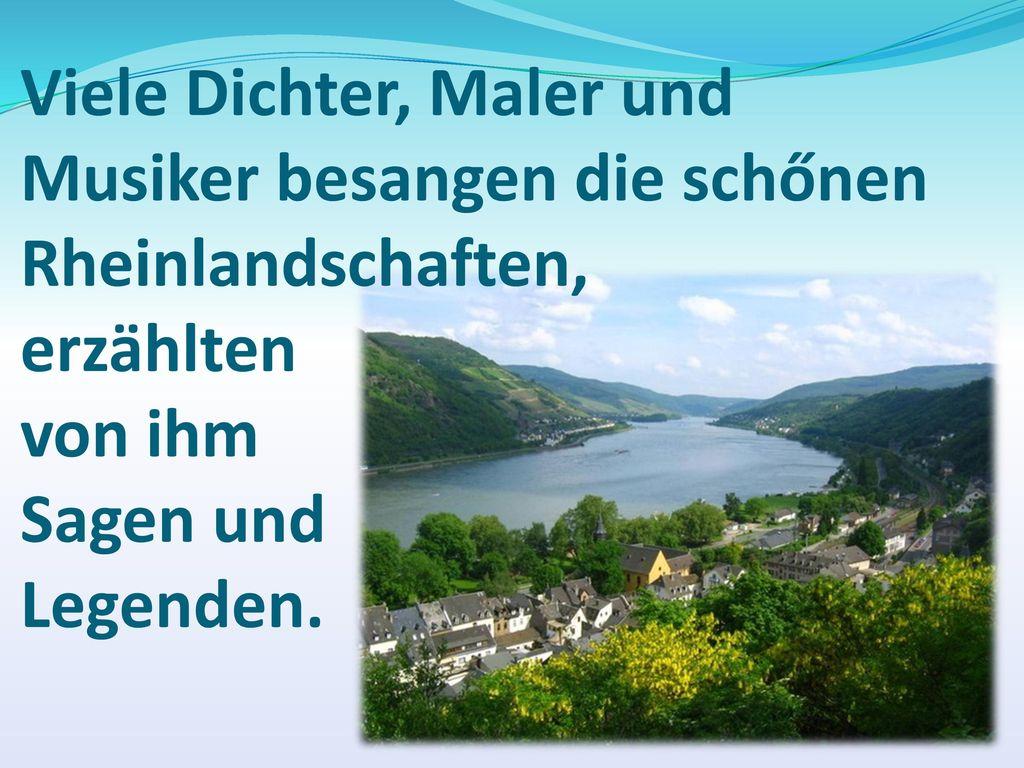 Viele Dichter, Maler und Musiker besangen die schőnen Rheinlandschaften, erzählten von ihm Sagen und Legenden.